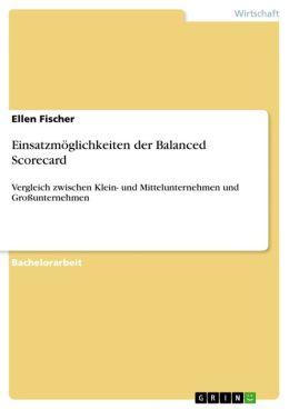 Einsatzmöglichkeiten der Balanced Scorecard : Vergleich zwischen Klein- und Mittelunternehmen und Großunternehmen
