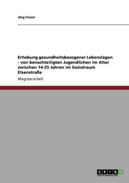 Erhebung Gesundheitsbezogener Lebenslagen - Von Benachteiligten Jugendlichen Im Alter Zwischen 14-25 Jahren Im Sozialraum Elsenstra E