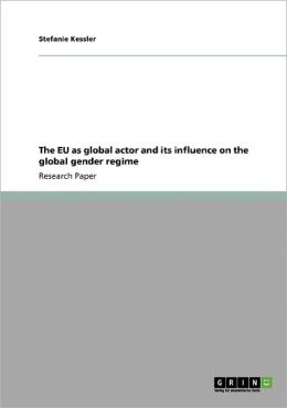 The Eu As Global Actor And Its Influence On The Global Gender Regime
