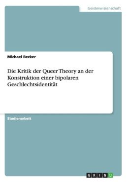 Die Kritik Der Queer Theory An Der Konstruktion Einer Bipolaren Geschlechtsidentit T