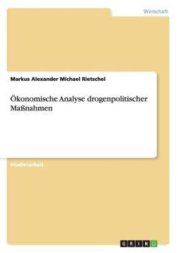 Okonomische Analyse Drogenpolitischer Massnahmen