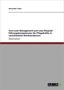 Vom Lean Management Zum Lean Hospital - F Hrungskompetenzen F R Pflegekr Fte In Verschlankten Klinikstrukturen