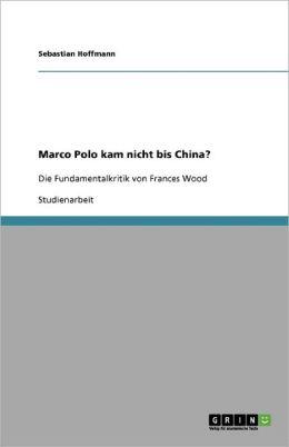Marco Polo Kam Nicht Bis China?