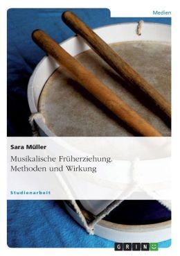 Musikalische Fr herziehung. Methoden und Wirkung