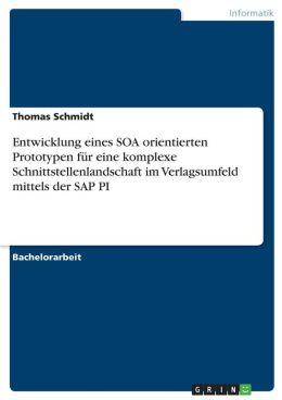 Entwicklung Eines Soa Orientierten Prototypen F R Eine Komplexe Schnittstellenlandschaft Im Verlagsumfeld Mittels Der Sap Pi