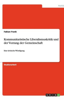 Kommunitaristische Liberalismuskritik Und Der Vorrang Der Gemeinschaft