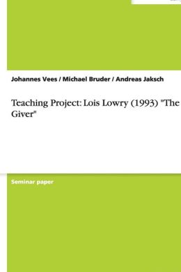 Teaching Project: Lois Lowry (1993) the Giver