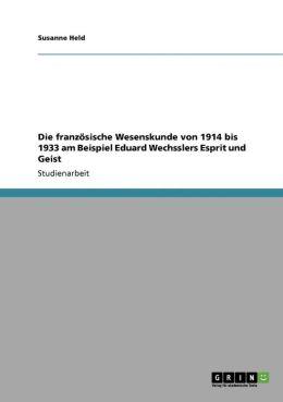 Die Franz Sische Wesenskunde Von 1914 Bis 1933 Am Beispiel Eduard Wechsslers Esprit Und Geist