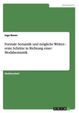 Formale Semantik Und M Gliche Welten - Erste Schritte In Richtung Einer Modalsemantik