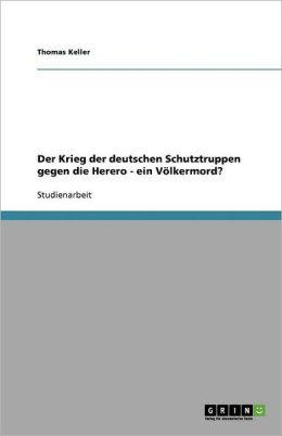 Der Krieg Der Deutschen Schutztruppen Gegen Die Herero - Ein V Lkermord?