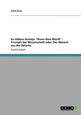 Zu Aldous Huxleys Brave New World - Triumph Der Wissenschaft Oder