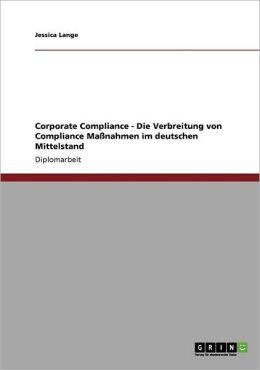 Corporate Compliance - Die Verbreitung Von Compliance Ma Nahmen Im Deutschen Mittelstand