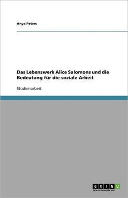 Das Lebenswerk Alice Salomons Und Die Bedeutung F R Die Soziale Arbeit