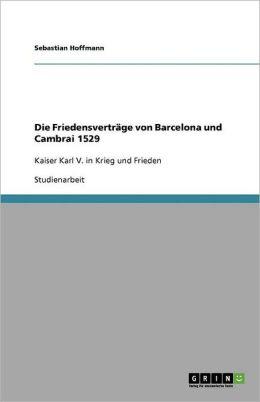 Die Friedensvertr Ge Von Barcelona Und Cambrai 1529