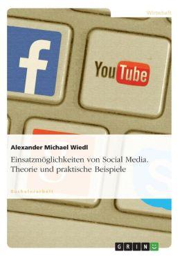 Einsatzm Glichkeiten Von Social Media - Dargestellt Anhand Praktischer Beispiele
