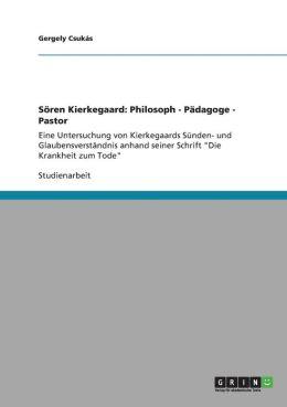 Soren Kierkegaard: Philosoph - Padagoge - Pastor