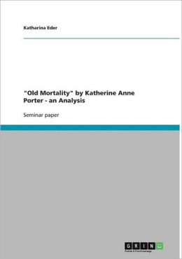 Old Mortality by Katherine Anne Porter - An Analysis