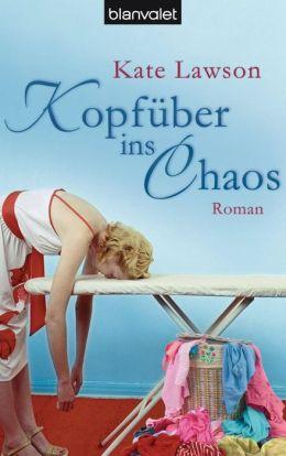 Kopfüber ins Chaos: Roman