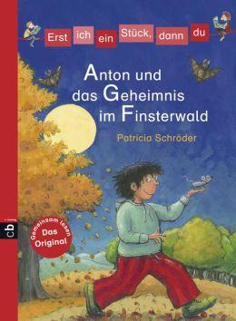 Erst ich ein Stück, dann du - Anton und das Geheimnis im Finsterwald: Band 18