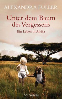 Unter dem Baum des Vergessens - : Ein Leben in Afrika