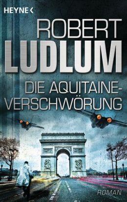 Die Aquitaine-Verschwörung: Roman