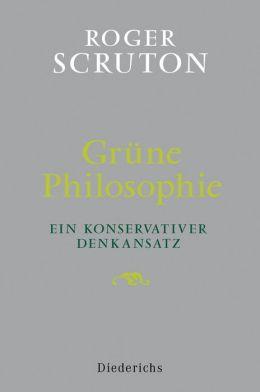 Grüne Philosophie: Ein konservativer Denkansatz