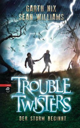 Troubletwisters - Der Sturm beginnt: Band 1