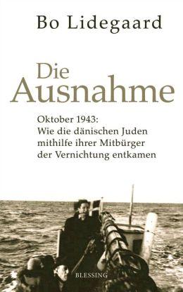 Die Ausnahme: Oktober 1943: Wie die dänischen Juden mithilfe ihrer Mitbürger der Vernichtung entkamen.
