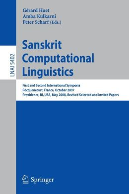 Sanskrit Computational Linguistics: First and Second International Symposia Rocquencourt, France, October 29-31, 2007 Providence, RI, USA, May 15-17, 2008, Revised Selected Papers