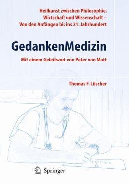 GedankenMedizin: Heilkunst zwischen Philosophie, Wirtschaft und Wissenschaft - Von den Anfängen bis in das 21. Jahrhundert