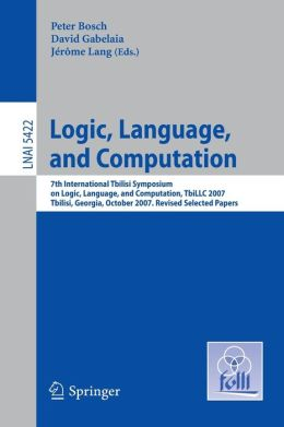 Logic, Language, and Computation: 7th International Tbilisi Symposium on Logic, Language, and Computation, TbiLLC 2007, Tbilisi, Georgia, October 1-5, 2007. Revised Selected Papers