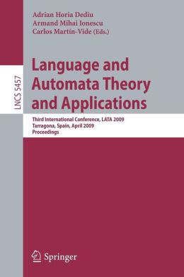 Language and Automata Theory and Applications: Third International Conference, LATA 2009, Tarragona, Spain, April 2-8, 2009. Proceedings