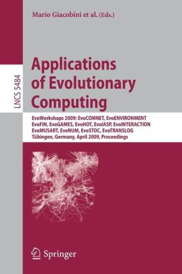 Applications of Evolutionary Computing: EvoWorkshops 2009: EvoCOMNET, EvoENVIRONMENT, EvoFIN, EvoGAMES, EvoHOT, EvoIASP, EvoINTERACTION, EvoMUSART, EvoNUM, EvoSTOC, EvoTRANSLOG,Tubingen, Germany, April 15-17, 2009, Proceedings