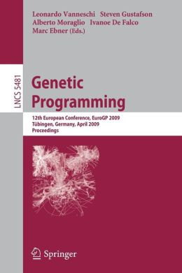 Genetic Programming: 12th European Conference, EuroGP 2009 Tübingen, Germany, April, 15-17, 2009 Proceedings