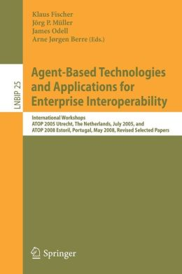 Agent-Based Technologies and Applications for Enterprise Interoperability: International Workshops, ATOP 2005, Utrecht, The Netherlands, July 25-26, 2005, and ATOP 2008, Estoril, Portugal, May 12-13, 2008, Revised Selected Papers