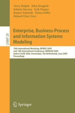 Enterprise, Business-Process and Information Systems Modeling: 10th International Workshop, BPMDS 2009, and 14th International Conference, EMMSAD 2009, held at CAiSE 2009, Amsterdam, The Netherlands, June 8-9, 2009, Proceedings