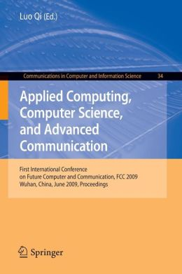 Applied Computing, Computer Science, and Advanced Communication: First International Conference on Future Computer and Communication, FCC 2009, Wuhan, China, June 6-7, 2009. Proceedings