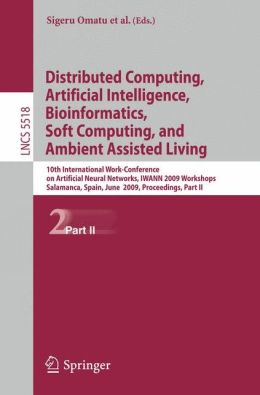 Distributed Computing, Artificial Intelligence, Bioinformatics, Soft Computing, and Ambient Assisted Living: 10th International Work-Conference on Artificial Neural Networks, IWANN 2009 Workshops, Salamanca, Spain, June 10-12, 2009. Proceedings, Part II