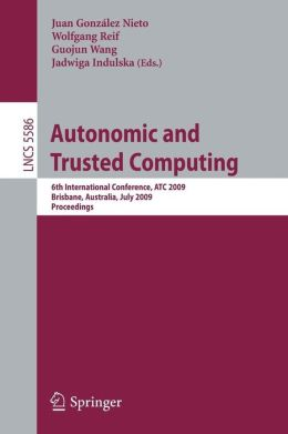 Autonomic and Trusted Computing: 6th International Conference, ATC 2009 Brisbane, Australia, July 7-9, 2009 Proceedings