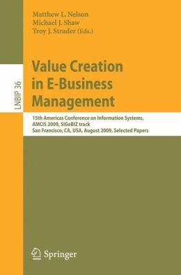 Value Creation in E-Business Management: 15th Americas Conference on Information Systems, AMCIS 2009, SIGeBIZ track, San Francisco, CA, USA, August 6-9, 2009, Selected Papers