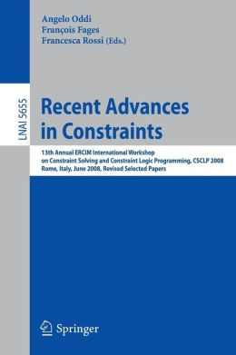Recent Advances in Constraints: 13th Annual ERCIM International Workshop on Constraint Solving and Constraint Logic Programming, CSCLP 2008, Rome, Italy, June 18-20, 2008, Revised Selected Papers