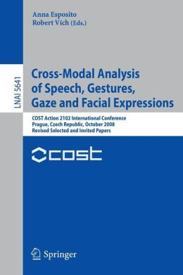 Cross-Modal Analysis of Speech, Gestures, Gaze and Facial Expressions: COST Action 2102 International Conference Prague, Czech Republic, October 15-18, 2008 Revised Selected and Invited Papers