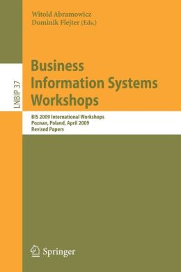 Business Information Systems Workshops: BIS 2009 International Workshops, Poznan, Poland, April 27-29, 2009, Revised Papers