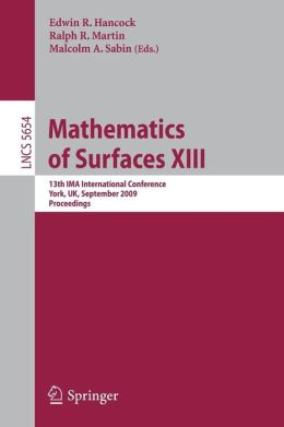 Mathematics of Surfaces XIII: 13th IMA International Conference Edwin R. Hancock, Malcolm A. Sabin, Ralph R. Martin