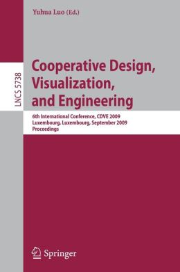 Cooperative Design, Visualization, and Engineering: 6th International Conference, CDVE 2009, Luxembourg, Luxembourg, September 20-23, 2009, Proceedings