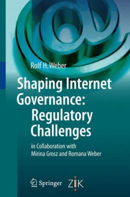 Shaping Internet Governance: Regulatory Challenges