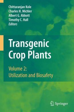Transgenic Crop Plants: Volume 2: Utilization and Biosafety