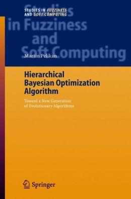 Hierarchical Bayesian Optimization Algorithm: Toward a New Generation of Evolutionary Algorithms