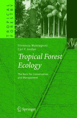 Tropical Forest Ecology: The Basis for Conservation and Management