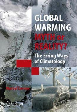 Global Warming - Myth or Reality?: The Erring Ways of Climatology